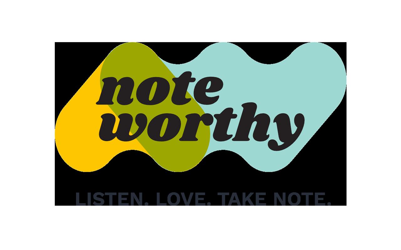 Noteworthy - Listen. Love. Take Note.